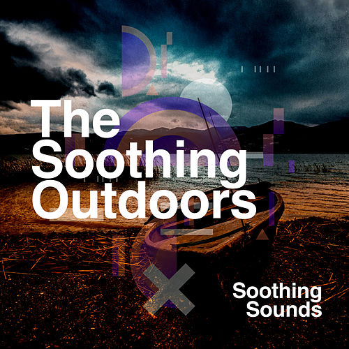 The Soothing Outdoors von Soothing Sounds