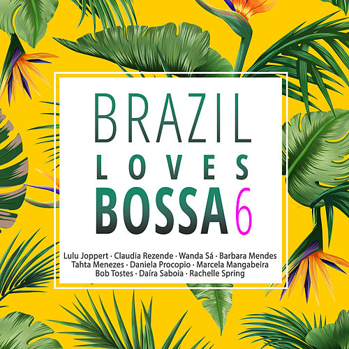 Brazil Loves Bossa, Vol. 6 von Various Artists