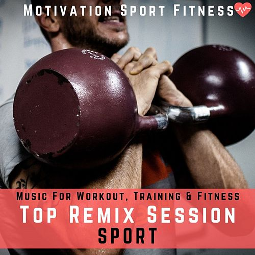 Top Remix Session Sport (Music for Workout, Training & Fitness) by Motivation Sport Fitness