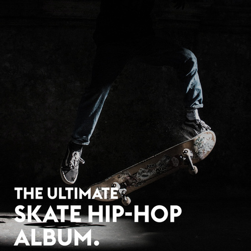 The Ultimate Skate Hip-Hop Album by Various Artists