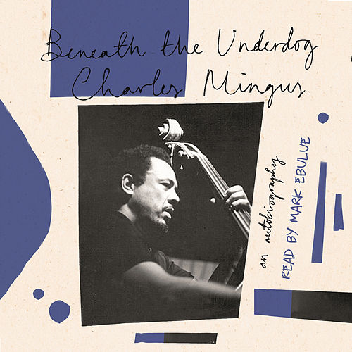 Canons - Beneath The Underdog (Unabridged) by Charles Mingus