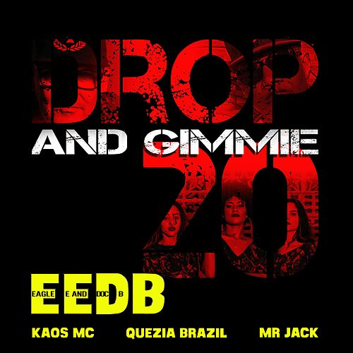 Drop and Gimme 20 by Eedb