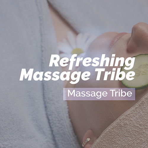 Refreshing Massage Tribe de Massage Tribe