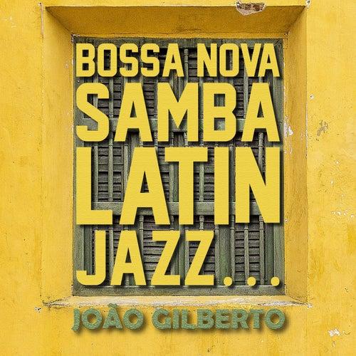 Bossa Nova, Samba, Latin Jazz... von João Gilberto