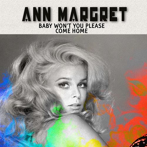 Baby Won't You Please Come Home von Ann-Margret