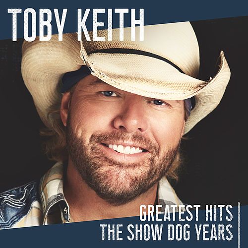 Greatest Hits: The Show Dog Years by Toby Keith