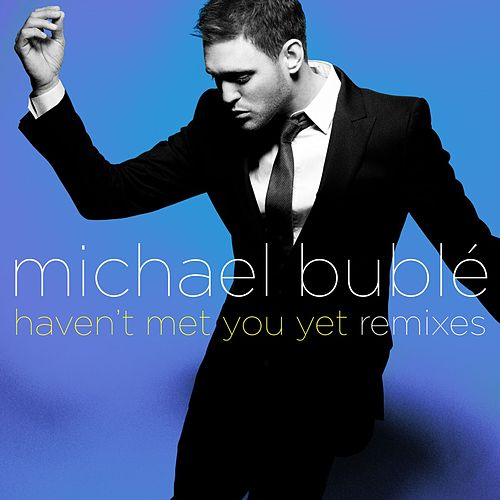 Haven't Met You Yet by Michael Bublé