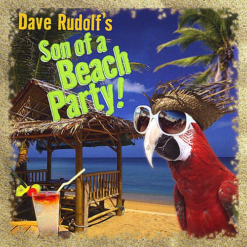 Son Of A Beach Party von Dave Rudolf