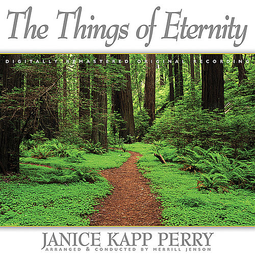 The Things of Eternity by Janice Kapp Perry