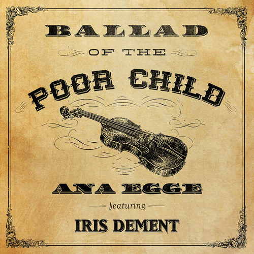 Ballad of the Poor Child (feat. Iris DeMent) by Ana Egge