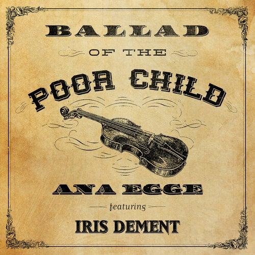 Ballad of the Poor Child (feat. Iris DeMent) von Ana Egge