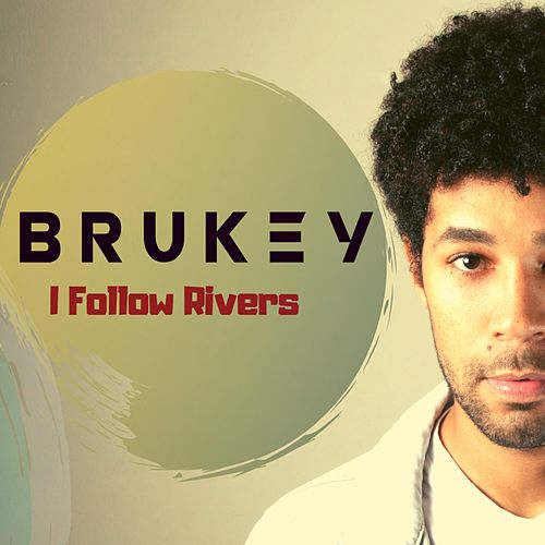 I Follow Rivers von Brukey