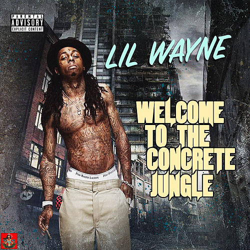 Welcome To The Concrete Jungle von Lil Wayne
