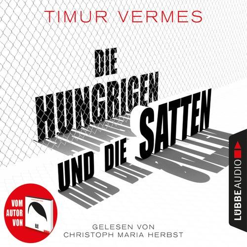 Die Hungrigen und die Satten (Ungekürzt) von Timur Vermes