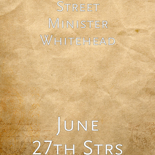 June 27th Strs de Street Minister Whitehead
