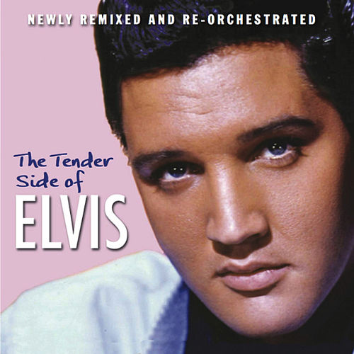 The Tender Side of Elvis (Newly Remixed and Re-Orchestrated) by Elvis Presley