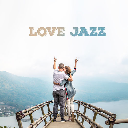 Love Jazz: Romantic Sweet Music, Jazz for Lovers, Instrumental Jazz Music Ambient by Relaxing Piano Music Consort