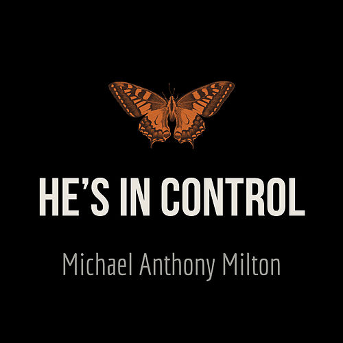He's in Control by Michael Anthony Milton