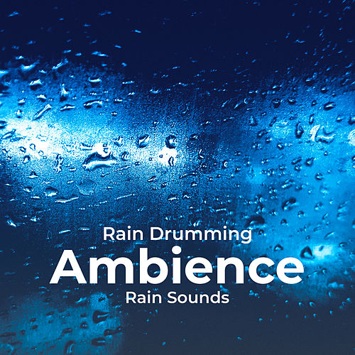 Rain Drumming Ambience von Rain Sounds
