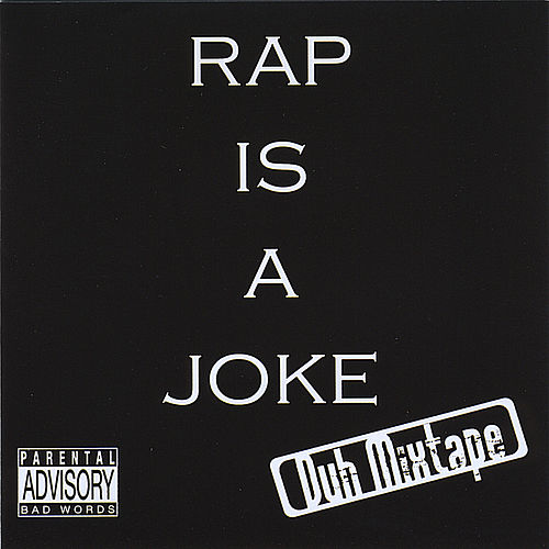 Rap Is a Joke Duh Mixtape by Eastbaysick