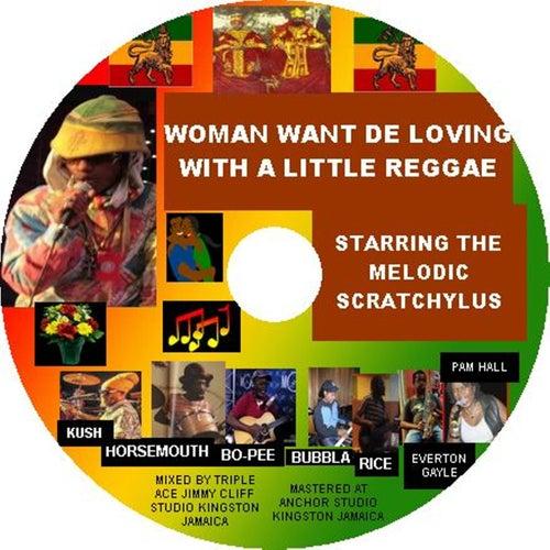 Woman Wants De Lovin with a Little Reggae de Scratchylus