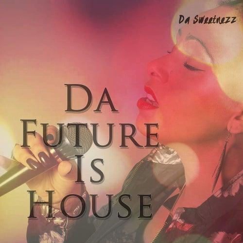 Da Future Is House von Da Sweetnezz