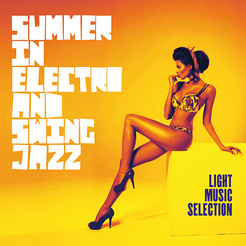Summer in Electro & Swing Jazz (Light Music Selection) by Various Artists