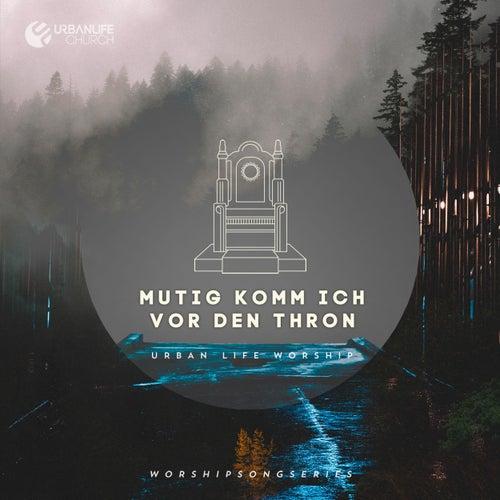 Mutig komm ich vor den Thron von Urban Life Worship