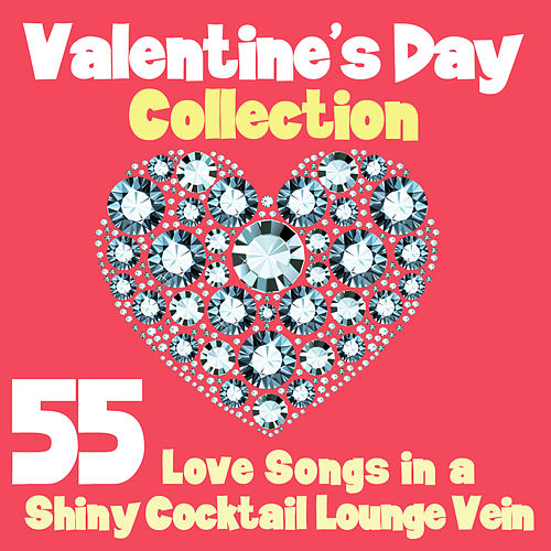 Valentine's Day Collection (55 Love Songs in a Shiny Cocktail Lounge Vein) by Various Artists