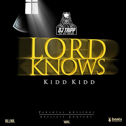 Lord Knows by Kidd Kidd