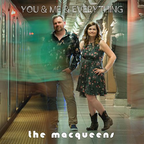 You & Me & Everything by The MacQueens