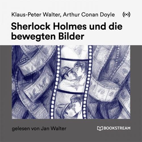 Sherlock Holmes und die bewegten Bilder von Sir Arthur Conan Doyle