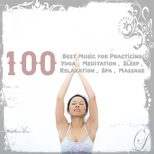 100 Best Music for Practicing Yoga: Meditation, Sleep, Relaxation, Spa, Massage de Various Artists