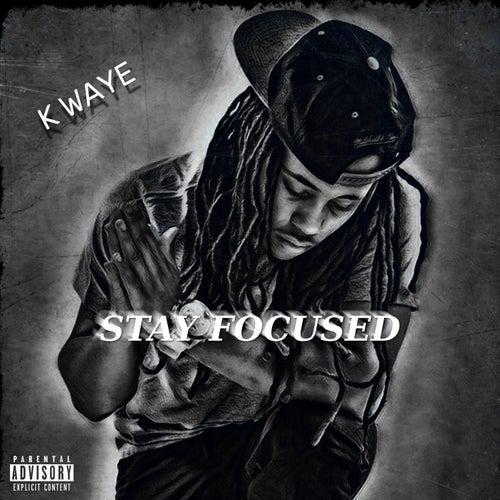Stay Focused by Kwaye