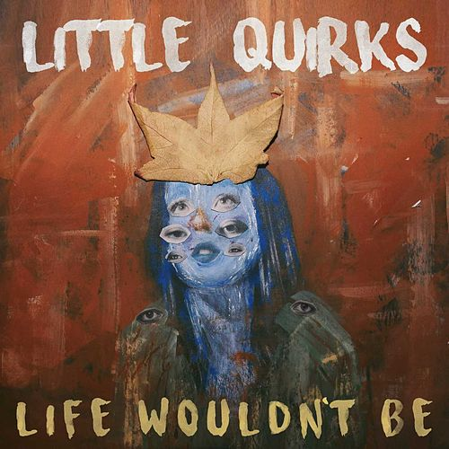 Life Wouldn't Be von Little Quirks
