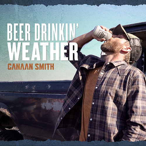 Beer Drinkin' Weather by Canaan Smith