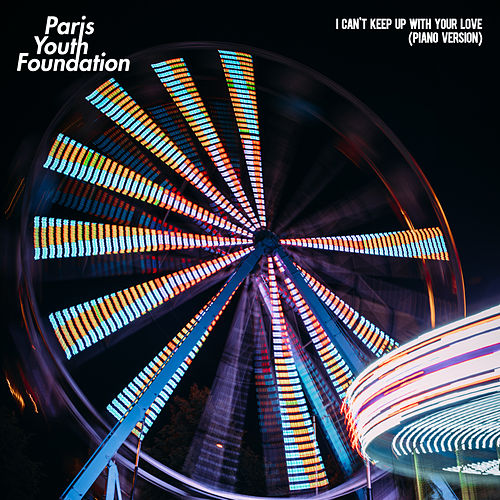 I Can't Keep up with Your Love (Piano Version) by Paris Youth Foundation