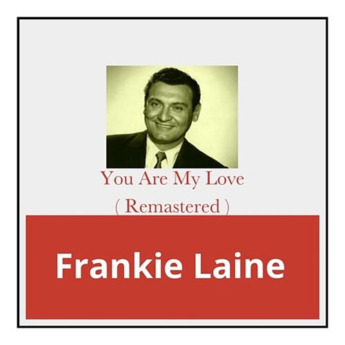 You Are My Love (Remastered) by Frankie Laine