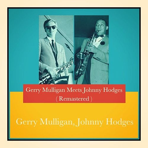 Gerry Mulligan Meets Johnny Hodges (Remastered) de Gerry Mulligan