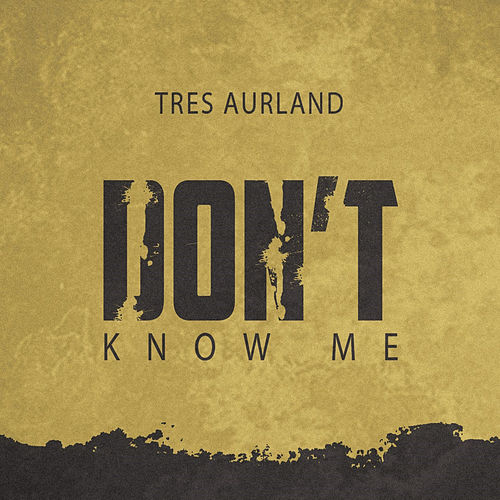 Don't Know Me by Tres Aurland