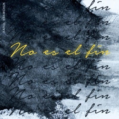 No Es el Fin by Karol Krawchuk