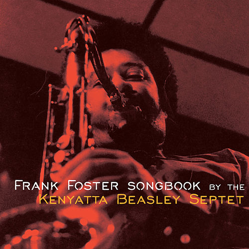 The Frank Foster Songbook by the Kenyatta Beasley Septet de The Kenyatta Beasley Septet