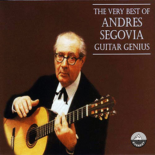 The Very Best of Andres Segovia - Guitar Genius de Andres Segovia