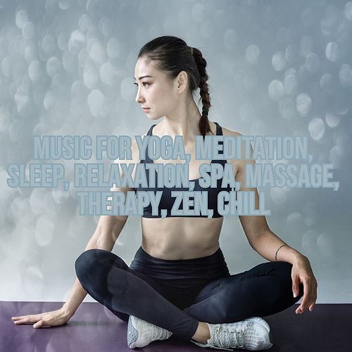 Music for Yoga, Meditation, Sleep, Relaxation, Spa, Massage, Therapy, Zen, Chill de Various Artists