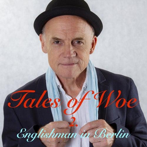 Tales of Woe 2. von Englishman in Berlin