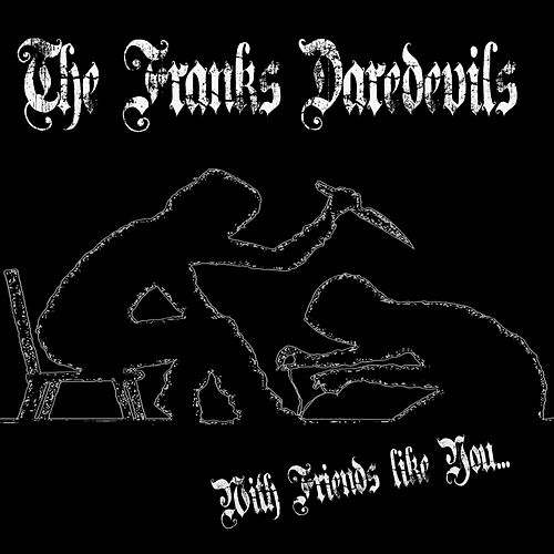 With Friends Like You... de The Franks Daredevils