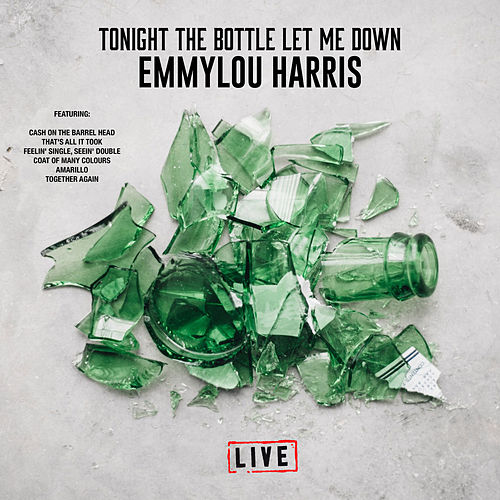 Tonight the Bottle Let Me Down (Live) by Emmylou Harris