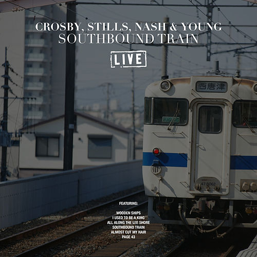 Southbound Train (Live) de Crosby, Stills, Nash and Young