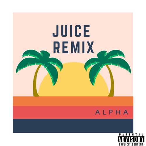 Juice (Remix) by Alpha