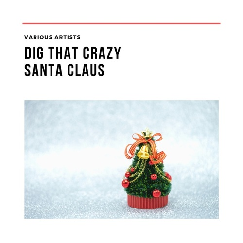 Dig That Crazy Santa Claus by Various Artists